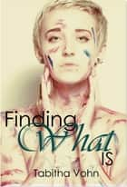 Finding What Is ebook by Tabitha Vohn
