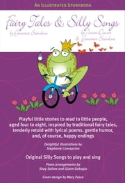 Fairy Tales & Silly Songs - An Illustrated Storybook ebook by Genevieve Scandone,Jessica Danser,Stephanie Concepcion