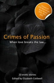 Crimes of Passion - When Lust Breaks The Law ebook by Elizabeth Coldwell,Landon Dixon,J R Roberts,Elizabeth Coldwell,Mia Lovejoy,Megan Hussey,Giselle Renarde,Lucy Felthouse,Serles,Cesar Sanchez Zapata,Kate J. Cameron,Courtney James,Tony Haynes,Angela Goldsberry,Lynn Lake,Gary Philpott,Jasmine Benedict,Shashauna P. Thomas,Angel Propps,Troy Seate