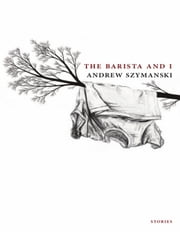 The Barista and I ebook by Andrew Szymanski