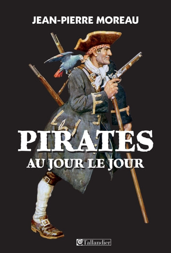 Pirates au jour le jour ebook by Jean-Pierre Moreau