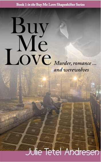 Buy Me Love - Murder, romance. . . and werewolves ebook by Julie Tetel Andresen