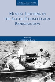 Musical Listening in the Age of Technological Reproduction ebook by Gianmario Borio