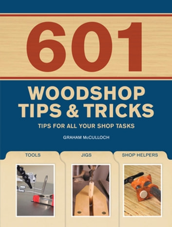 601 Woodshop Tips & Tricks ebook by Graham McCullouch