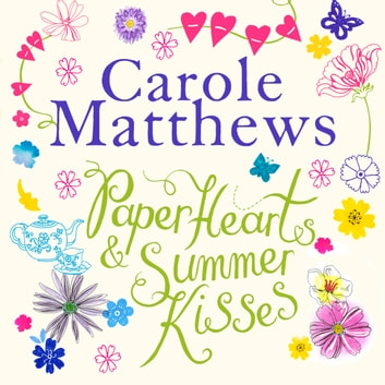 Paper Hearts and Summer Kisses - The loveliest read of the year audiobook by Carole Matthews