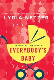 Everybody's Baby - A Novella ebook by Lydia Netzer