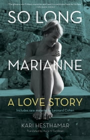 So Long, Marianne - A Love Story —includes rare material by Leonard Cohen ebook by Kari Hesthamar, Helle Goldman