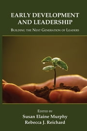 Early Development and Leadership - Building the Next Generation of Leaders ebook by Susan E. Murphy,Rebecca Reichard