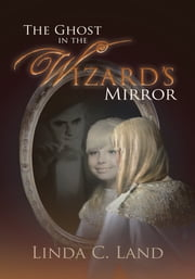 The Ghost in the Wizard's Mirror ebook by Linda C. Land