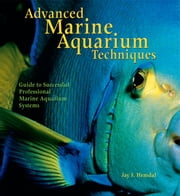 Advanced Marine Aquarium Techniques ebook by Jay F. Hemdal