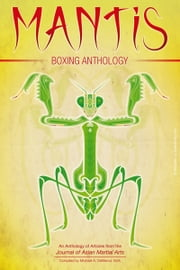 Mantis Boxing Anthology ebook by Martin Eisen,Daniel M. Amos,Dwight C. Edwards,Ilya Profatilov