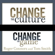 Change the Culture, Change the Game - The Breakthrough Strategy for Energizing Your Organization and Creating Accountability for Results audiobook by Roger Connors, Tom Smith