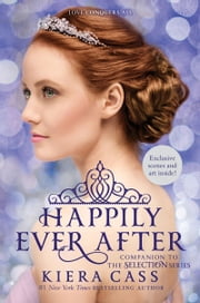 Happily Ever After: Companion to the Selection Series ebook by Kiera Cass