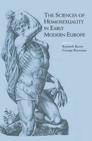 The Sciences of Homosexuality in Early Modern Europe ebook by Kenneth Borris,George S. Rousseau