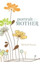 Portrait of a Mother ebook by Michael Young