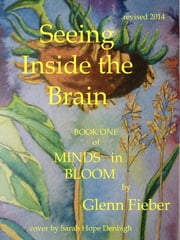 Seeing Inside the Brain (Book 1 of Minds in Bloom) ebook by Glenn Fieber