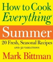 How to Cook Everything Summer ebook by Mark Bittman