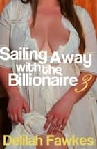 Sailing Away with the Billionaire, Part 3 ebook by