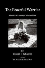 The Peaceful Warrior:Memoirs of a Damaged Mind and Soul ebook by Schnerch,Patrick J.