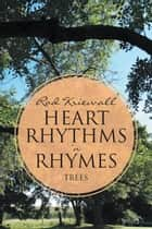 Heart Rhythms 'N Rhymes - Trees ebook by Rod Kriewall