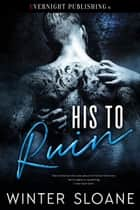 His to Ruin ebook by Winter Sloane