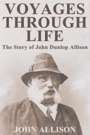 Voyages Through Life: The Story of John Dunlop Allison ebook by Jess Allison