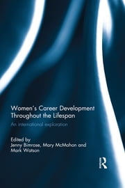 Women's Career Development Throughout the Lifespan - An international exploration ebook by Jenny Bimrose,Mary McMahon,Mark Watson