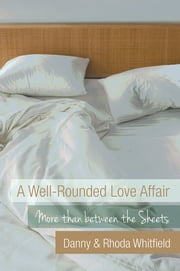A Well-Rounded Love Affair - More than between the Sheets ebook by Danny & Rhoda Whitfield