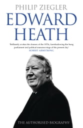 Edward Heath: The Authorised Biography ebook by Philip Ziegler