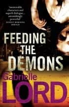 Feeding the Demons - A PI Gemma Lincoln Novel ebook by Gabrielle Lord