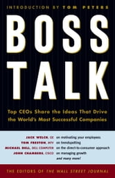 Boss Talk - Top CEO's Share the Ideas That Drive the World's Most Sucessful Companies ebook by Wall Street Journal