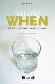 Saying When - How to Quit Drinking or Cut Down ebook by Martha Sanchez-Craig, PhD
