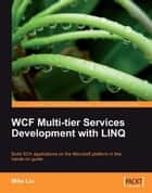 WCF Multi-tier Services Development with LINQ ebook by Mike Liu
