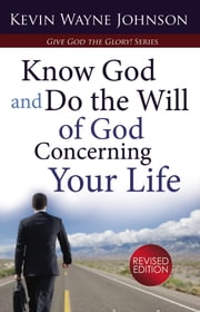 Know God and Do the Will of God Concerning Your Life ebook by Kevin Wayne Johnson