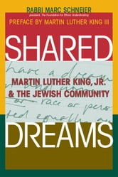 Shared Dreams: Martin Luther King, Jr. & the Jewish Community ebook by Rabbi Marc Schneier