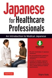 Japanese for Healthcare Professionals - An Introduction to Medical Japanese (Downloadable Audio Included) ebook by Shigeru Osuka