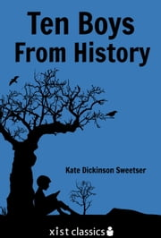 Ten Boys from History ebook by Kate Dickinson Sweetser