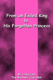 From an Exiled King to His Forgotten Princess ebook by Craig Cain