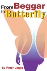 From Beggar to Butterfly ebook by Peter Jaggs