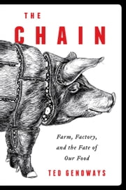 The Chain - Farm, Factory, and the Fate of Our Food ebook by Ted Genoways