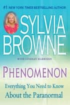 Phenomenon - Everything You Need to Know About the Paranormal ebook by Sylvia Browne, Lindsay Harrison