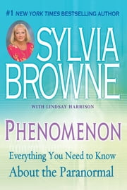 Phenomenon - Everything You Need to Know About the Paranormal ebook by Sylvia Browne,Lindsay Harrison