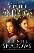 Girl in the Shadows ebook by Virginia Andrews