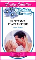 Fantasma dell'Atlantide ebook by Anne Mather