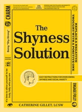 The Shyness Solution - Easy Instructions for Overcoming Shyness and Social Anxiety ebook by Catherine Gillet