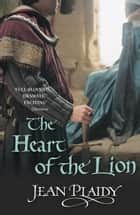 The Heart of the Lion - (Plantagenet Saga) ebook by Jean Plaidy