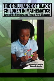 The Brilliance of Black Children in Mathematics: Beyond the Numbers and Toward New Discourse ebook by Leonard, Jacqueline