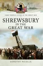 Shrewsbury in the Great War ebook by Dorothy Nicolle