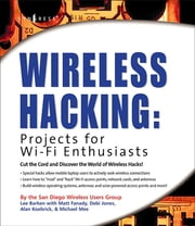 Wireless Hacking: Projects for Wi-Fi Enthusiasts - Cut the cord and discover the world of wireless hacks! ebook by Lee Barken