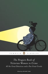 The Penguin Book of Victorian Women in Crime - Forgotten Cops and Private Eyes from the Time of Sherlock Holmes ebook by Michael Sims